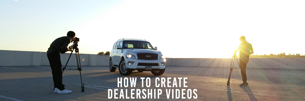 How To Create Dealership Videos